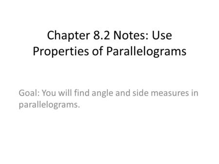 Chapter 8.2 Notes: Use Properties of Parallelograms