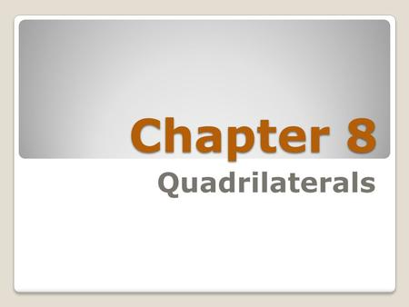 Chapter 8 Quadrilaterals. Section 8-1 Quadrilaterals.