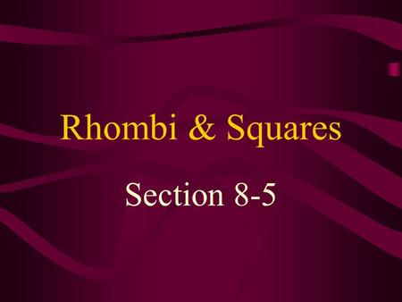 Rhombi & Squares Section 8-5. rhombus – a quadrilateral with 4 congruent sides Since a rhombus is a parallelogram, it has all the properties of a parallelogram.