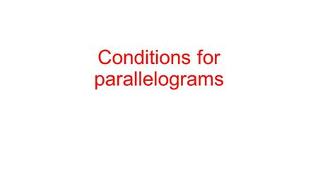 Conditions for parallelograms. Warm Up Justify each statement. 1. 2. Evaluate each expression for x = 12 and y = 8.5. 3. 2x + 7 4. 16x – 9 5. (8y + 5)°