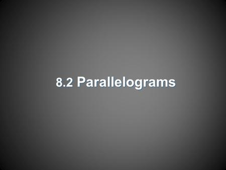 8.2 Parallelograms. Objectives  Recognize and apply properties of the sides and angles of parallelograms.  Recognize and apply properties of the diagonals.