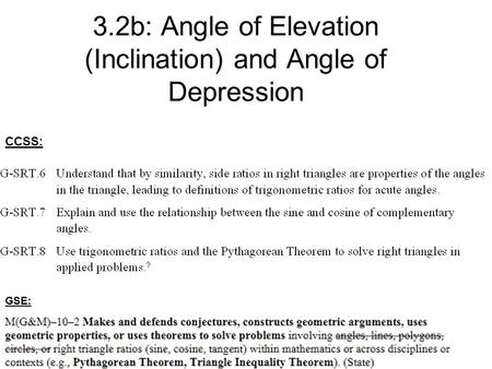 3.2b: Angle of Elevation (Inclination) and Angle of Depression GSE: CCSS: