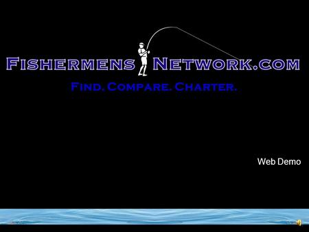 Web Demo Find. Compare. Charter. Copyright 2006. FishermensNetwork.com 2 Contents & Overview  Find. Compare. Charter. See how easy it is for your potential.