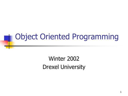 1 Object Oriented Programming Winter 2002 Drexel University.
