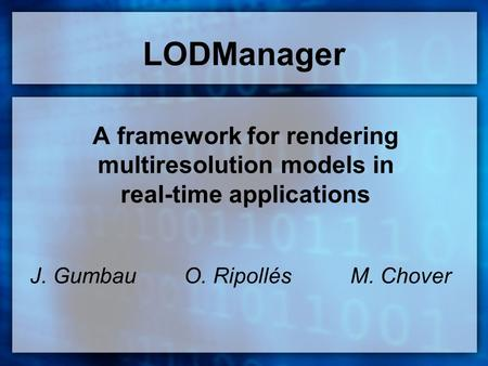 LODManager A framework for rendering multiresolution models in real-time applications J. Gumbau O. Ripollés M. Chover.
