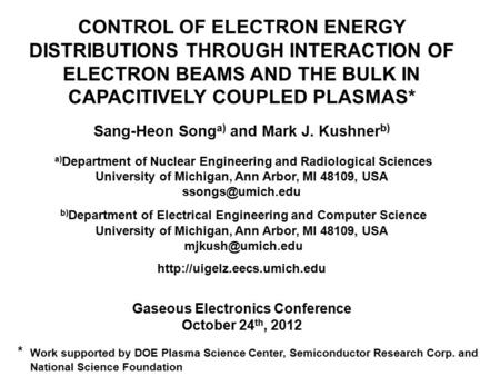 CONTROL OF ELECTRON ENERGY DISTRIBUTIONS THROUGH INTERACTION OF ELECTRON BEAMS AND THE BULK IN CAPACITIVELY COUPLED PLASMAS* Sang-Heon Song a) and Mark.