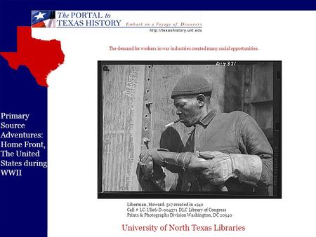 University of North Texas Libraries Primary Source Adventures: Home Front, The United States during WWII Liberman, Howard. 5x7 created in 1942 Call # LC-USe6-D-004371.
