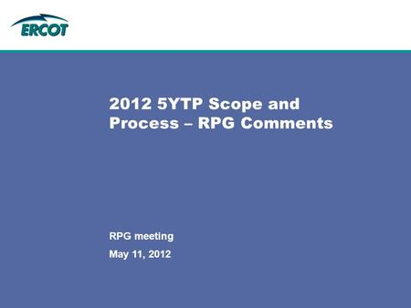 May 11, 2012 RPG meeting 2012 5YTP Scope and Process – RPG Comments.