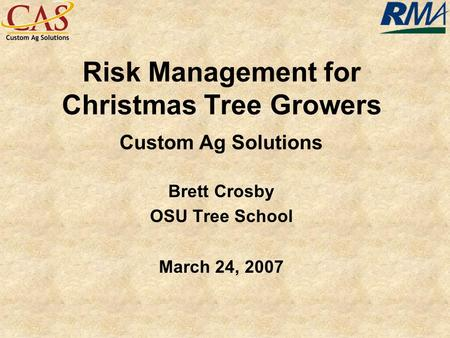 Risk Management for Christmas Tree Growers Custom Ag Solutions Brett Crosby OSU Tree School March 24, 2007.