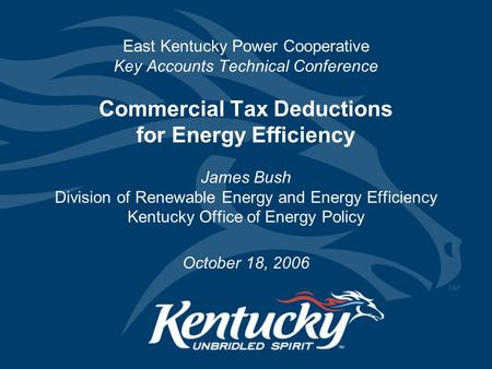 East Kentucky Power Cooperative Key Accounts Technical Conference Commercial Tax Deductions for Energy Efficiency James Bush Division of Renewable Energy.