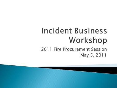 2011 Fire Procurement Session May 5, 2011.  Rate Guide & Region Provisions Review  2011 Equipment Updates  Payment Scenarios  Fire Procurement Resources.