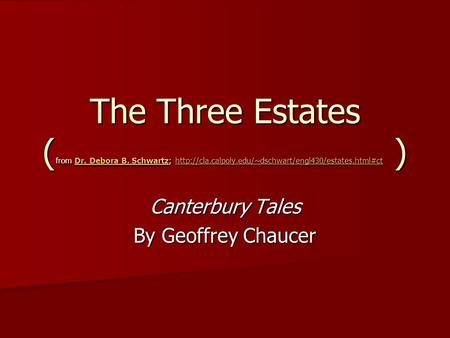 The Three Estates ( from Dr. Debora B. Schwartz;  ) Dr. Debora B. Schwartzhttp://cla.calpoly.edu/~dschwart/engl430/estates.html#ctDr.