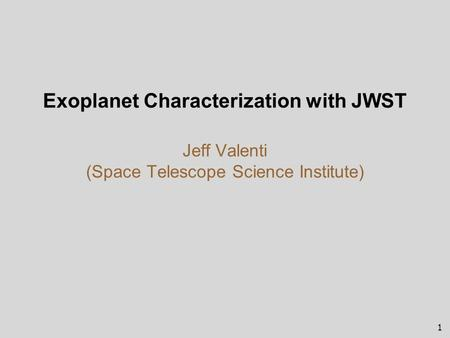 1 Exoplanet Characterization with JWST Jeff Valenti (Space Telescope Science Institute)