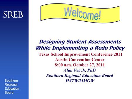 Southern Regional Education Board Designing Student Assessments While Implementing a Redo Policy Texas School Improvement Conference 2011 Austin Convention.