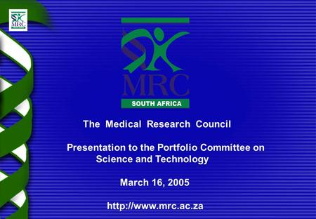 The Medical Research Council Presentation to the Portfolio Committee on Science and Technology March 16, 2005