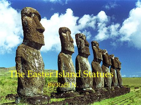 The Easter Island Statues By Raffi N.. A Geographical View Easter Island is one of the most isolated inhabited islands on the planet! It is 3,600 km west.