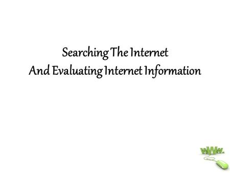 Searching The Internet And Evaluating Internet Information.