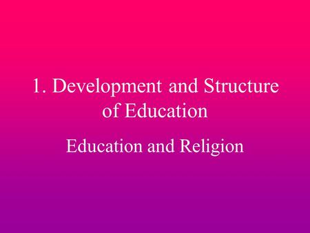 1. Development and Structure of Education Education and Religion.