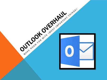 OUTLOOK OVERHAUL MAKE ROOM FOR MITS (MOST IMPORTANT THINGS)