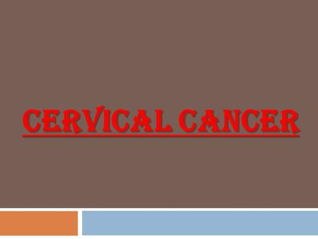 Cervical cancer.  Cervical cancer is cancer that starts in the cervix, the lower part of the uterus that opens at the top of the vagina.  Cervical cancer.