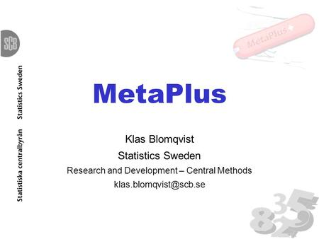 MetaPlus Klas Blomqvist Statistics Sweden Research and Development – Central Methods