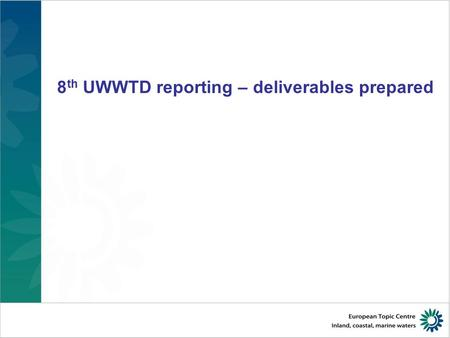 8 th UWWTD reporting – deliverables prepared. 2 UWWTD deliverables – Web tool, QA / QC, communication with countries Web tool documentation –Michal 2013_UWWT_reporting_exercise_QAQC_summary_V2.0.pdf.