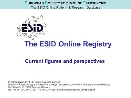 The ESID Online Registry Current figures and perspectives Benjamin Gathmann, ESID Online Database manager Division of Rheumatology and Clinical Immunology.