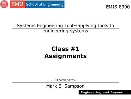 1 Class #1 Assignments Mark E. Sampson UPDATED 8/02/04 EMIS 8390 Systems Engineering Tool—applying tools to engineering systems.