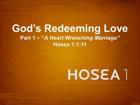 "God's Redeeming Love Part 1 – ""A Heart Wrenching Marriage"" Hosea 1:1-11."
