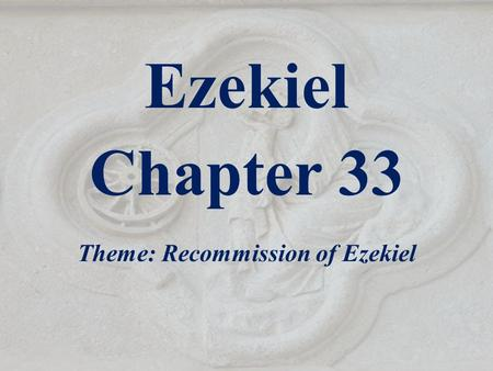 Theme: Recommission of Ezekiel