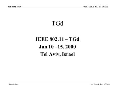 Doc.: IEEE 802.11-00/011 Submission January 2000 Al Petrick, ParkerVision TGd IEEE 802.11 – TGd Jan 10 –15, 2000 Tel Aviv, Israel.