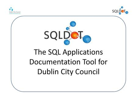 The <strong>SQL</strong> Applications Documentation Tool for Dublin City Council.