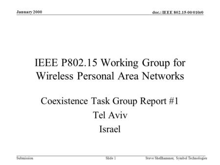 Doc.: IEEE 802.15-00/010r0 Submission January 2000 Steve Shellhammer, Symbol TechnologiesSlide 1 IEEE P802.15 Working Group for Wireless Personal Area.