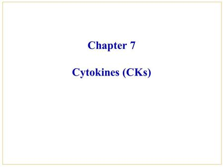Chapter 7 Cytokines (CKs). Contents  Part Ⅰ Definition and general properties of cytokines  Part Ⅱ Classification of cytokines  Part Ⅲ Cytokine receptor.
