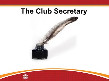 The Club Secretary. Learning Objectives Understand the role of the club secretary. Identify ways to work with other club leaders.