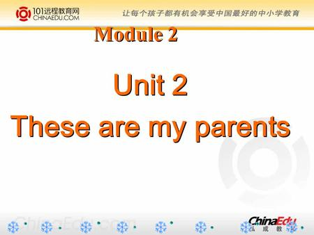 Unit 2 These are my parents Unit 2 These are my parents Module 2.