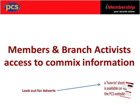 Members & Branch Activists access to commix information Look out for Adverts.