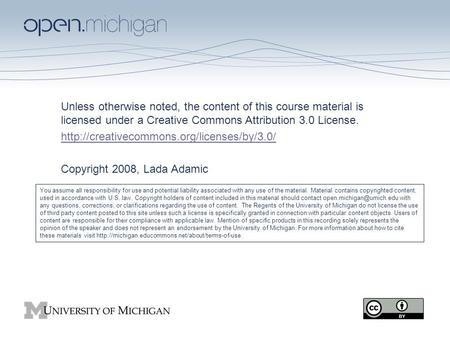 School of Information University of Michigan Unless otherwise noted, the content of this course material is licensed under a Creative Commons Attribution.