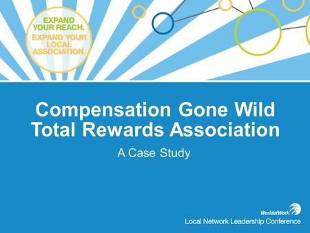 Compensation Gone Wild Total Rewards Association A Case Study.