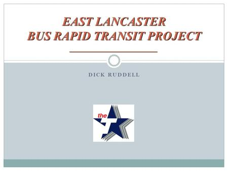 DICK RUDDELL EAST LANCASTER BUS RAPID TRANSIT PROJECT ______________________.