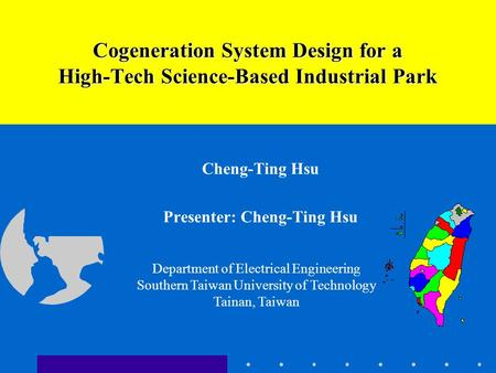 Cheng-Ting Hsu Presenter: Cheng-Ting Hsu Cogeneration System Design for a High-Tech Science-Based Industrial Park Department of Electrical Engineering.