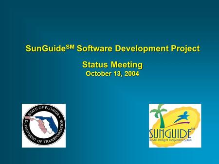 SunGuide SM Software Development Project Status Meeting October 13, 2004.