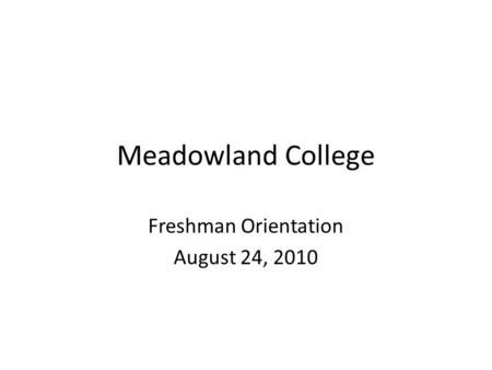 Meadowland College Freshman Orientation August 24, 2010.