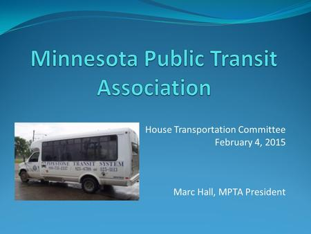 House Transportation Committee February 4, 2015 Marc Hall, MPTA President.