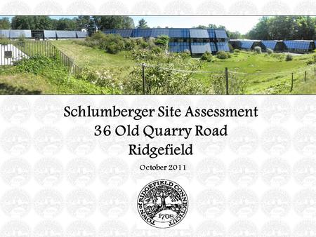 October 2011 Schlumberger Site Assessment 36 Old Quarry Road Ridgefield.
