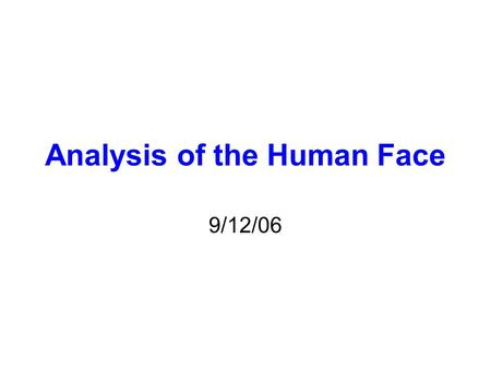 Analysis of the Human Face 9/12/06. What are the Parameters? Length of Ear Interpupillary Distance Length of face Width of face –2 measurements (ear.
