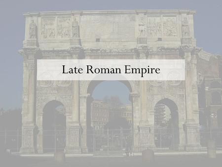 "Late Roman Empire. Pax Romana –""Roman Peace"" 27BC to 180AD –Roman Empire in its prime. Series of good emperors. –Characterized by the Romanization of."