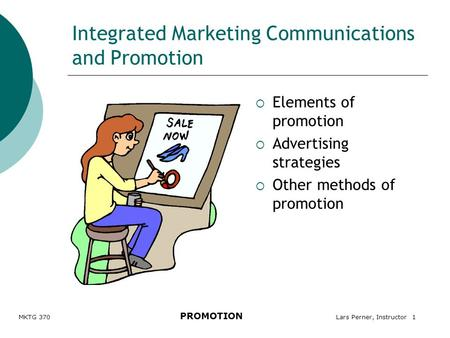 MKTG 370 PROMOTION Lars Perner, Instructor 1 Integrated Marketing Communications and Promotion  Elements of promotion  Advertising strategies  Other.