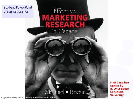 Copyright © 2008 by Nelson, a division of Thomson Canada Limited First Canadian Edition by H. Onur Bodur, Concordia University Student PowerPoint presentations.