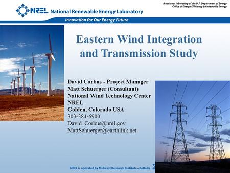 Eastern Wind Integration and Transmission Study David Corbus - Project Manager Matt Schuerger (Consultant) National Wind Technology Center NREL Golden,